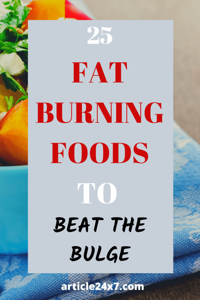 25 Fat Burning Foods to Beat the Bulge