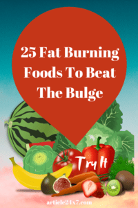 Fat Burning Foods To Beat The Bulge