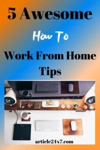 How To Work From Home Tips
