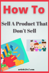10 Techniques To Sell A Product That Don't Sell